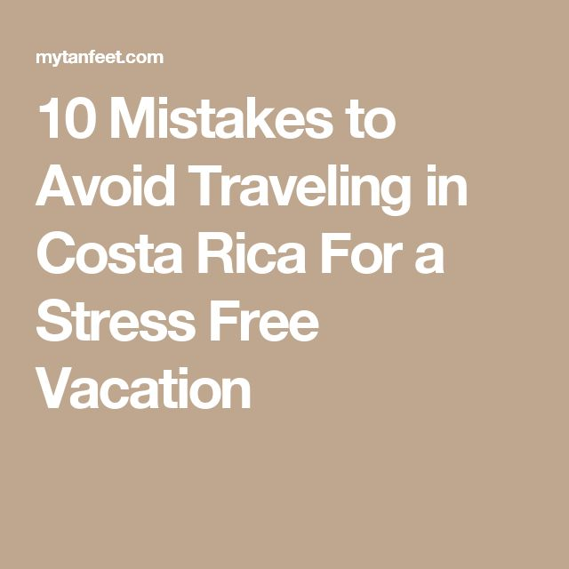 10 Mistakes to Avoid Traveling in Costa Rica For a Stress Free Vacation