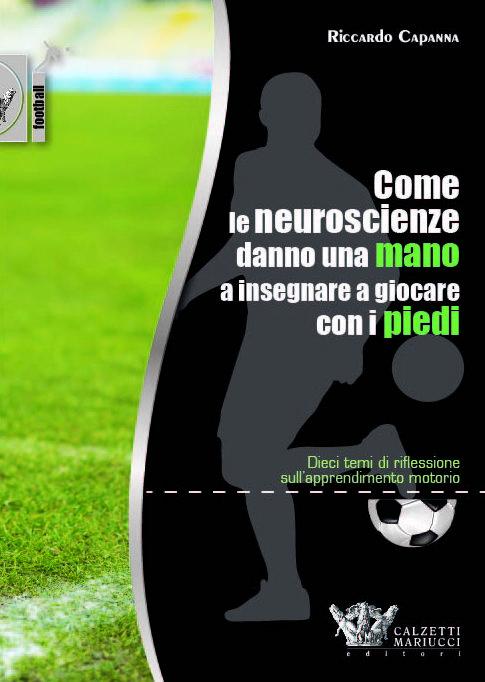 Come le neuroscienze danno una mano a insegnare a giocare con i piedi. Riccardo Capanna. Scopri di più su http://www.calzetti-mariucci.it/shop/prodotti/capanna-neuroscienze-insegnare-giocare-piedi