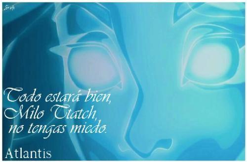 """Frases Disney - Especial Frases Disney .fotolog/passion_disney 1 2 3 4 5 6 7 8 9 10 11 12 13 14 15 16 17 (18) 19 Frase: """" Todo estará bien, Milo Tatcht, No tengas miedo """" Personaje: Kida Película: Atlantis, El imperio perdido __________________________________________ Kida estaba decidida a salvar a su pueblo, Regresando al lugar donde sus ancestros moraban. Pero antes, tranquilizo a su joven amigo Con unas ultimas palabras…"""