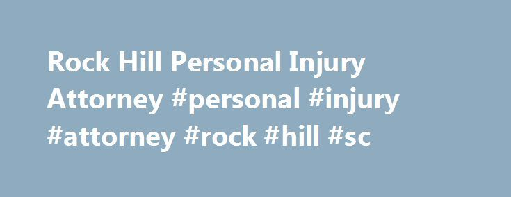 Rock Hill Personal Injury Attorney #personal #injury #attorney #rock #hill #sc http://lease.nef2.com/rock-hill-personal-injury-attorney-personal-injury-attorney-rock-hill-sc/  # Our South Carolina Community: Rock Hill, SC Rock Hill, South Carolina is a progressive, thriving city with small-town southern ambience and charm. Covering 34 square miles at the state border, Rock Hill is SC's only major city in the rapidly growing Charlotte Metropolitan Area. Rock Hill lies only 20 miles south of…