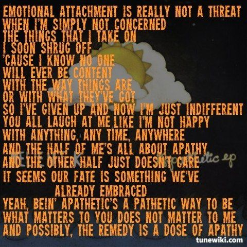 """—being apathetic's a pathetic way to be."" - Apathetic Way To Be, Relient K."