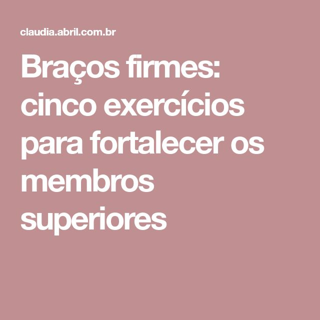 Braços firmes: cinco exercícios para fortalecer os membros superiores