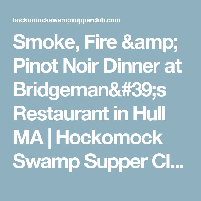 Smoke, Fire & Pinot Noir  Dinner at Bridgeman's Restaurant in Hull MA | Hockomock Swamp Supper Club & Desserts Emporium