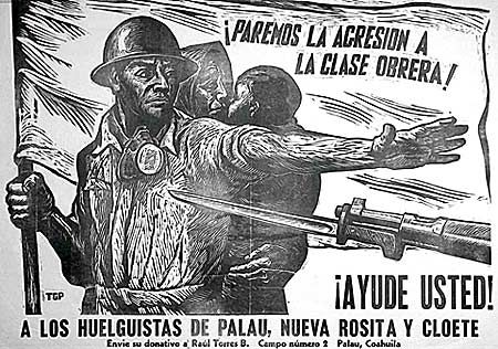 Paremos la Agresion a la Clase Obrera. Ayude Usted. A los Huelguistas de Palau, Nueva Rosita y Cloete. (Let us Stop the Aggression toward the Working Class. Help the Strikers of Palau, Nueva Rosita, and Cloete) - Leopoldo Méndez. Linoleum block print. 1950. On view at the Snite Museum of Art at the University of Notre Dame, Indiana. This street poster by Méndez called for solidarity with mine workers in their strike against the American owned company, Mexican Zinc Co.