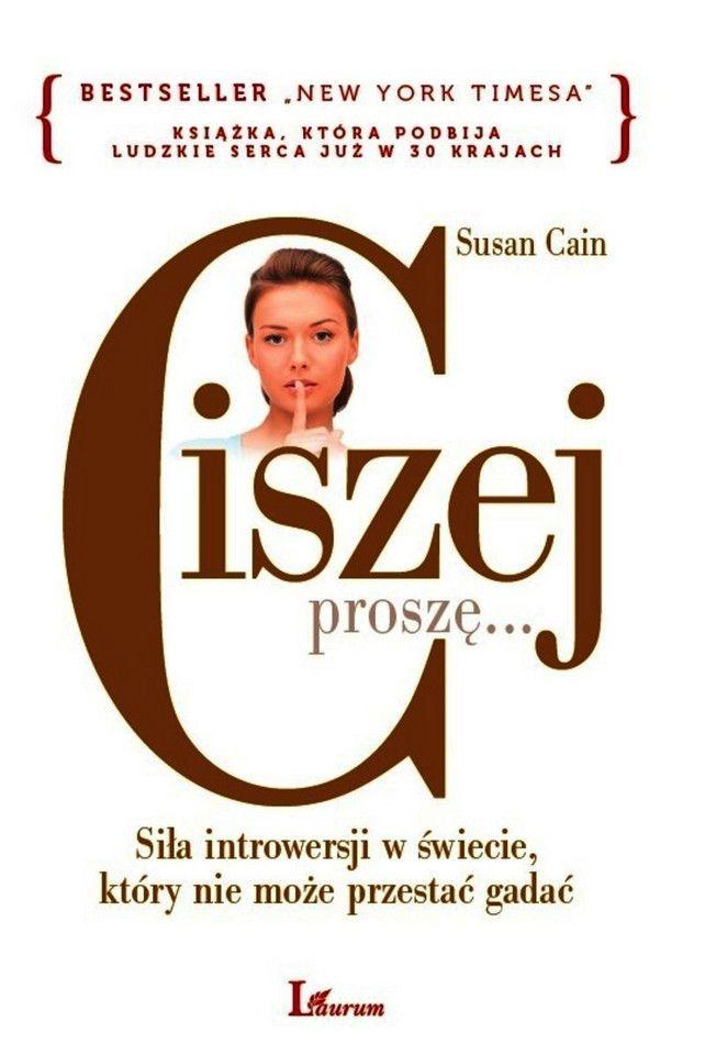 """Susan Cain, """"Ciszej proszę… Siła introwersji w świecie, który nie może przestać gadać"""""""