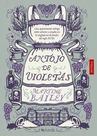 Antojo de violetas : una apasionante intriga entre señores y criados en la Inglaterra de finales del siglo XVIII / Martine Bailey