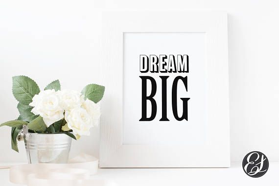 Check out this item in my Etsy shop https://www.etsy.com/uk/listing/535284470/printable-dream-big-wall-hanging-wall