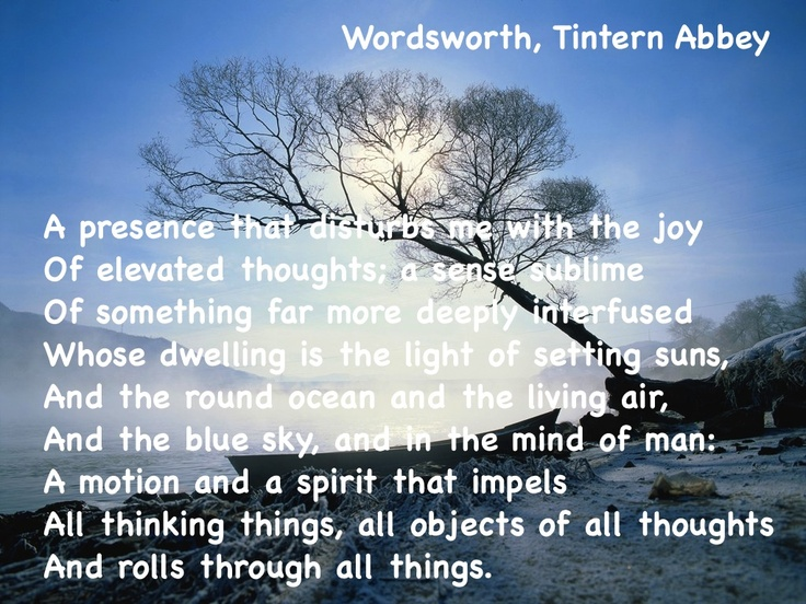 Wordsworth, Tintern Abbey on the Divine Presence that reveals itself in the world around us.