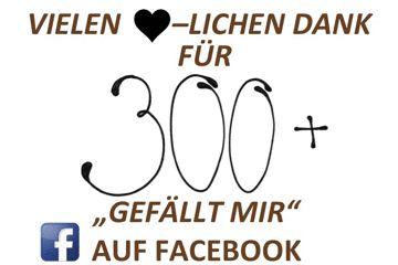"""VIELEN DANK FÜR 300+ """"GEFÄLLT MIR"""" AUF FACEBOOK!!😍👍"""