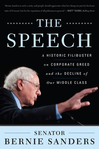 The Speech: A Historic Filibuster on Corporate Greed and the Decline of Our Middle Class  by Bernie Sanders