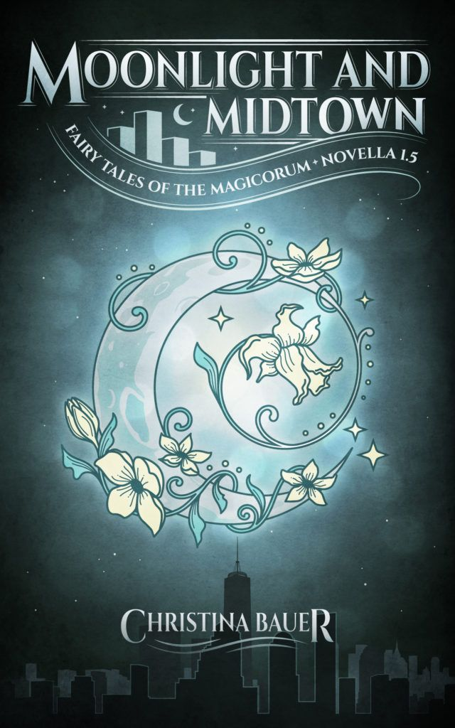 Moonlight And Midtown (Fairy Tales of the Magicorum 1.5) by Christina Bauer (Spring 2018)
