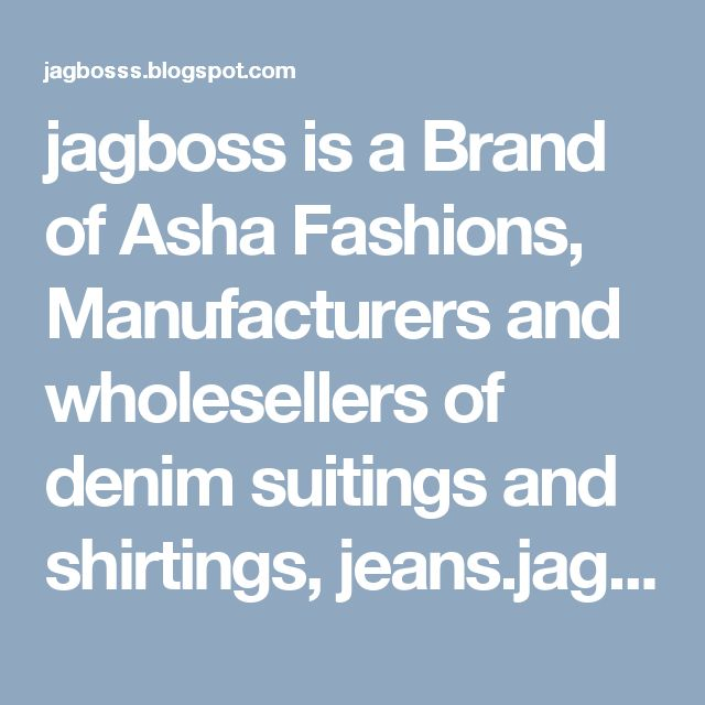 jagboss is a Brand of Asha Fashions, Manufacturers and wholesellers of denim suitings and shirtings, jeans.jagboss is a indian branded fabric wholesale retailer, it produces suitings, shirtings,
