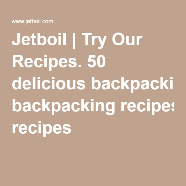 Jetboil | Try Our Recipes. 50 delicious backpacking recipes