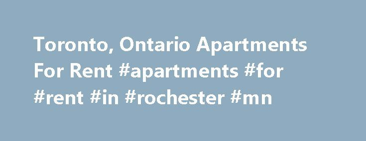 Toronto, Ontario Apartments For Rent #apartments #for #rent #in #rochester #mn http://apartments.remmont.com/toronto-ontario-apartments-for-rent-apartments-for-rent-in-rochester-mn/  #apartments for rent toronto # Toronto, Ontario Apartments For Rent Toronto, Ontario apartment rentals for every need and taste With about 475,000 renter households in the city, there are Toronto apartment rentals and houses for rent in all sizes, types and configurations. Rental prices for Toronto apartments…