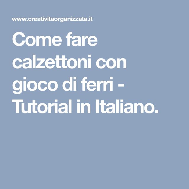 Come fare calzettoni con gioco di ferri - Tutorial in Italiano.