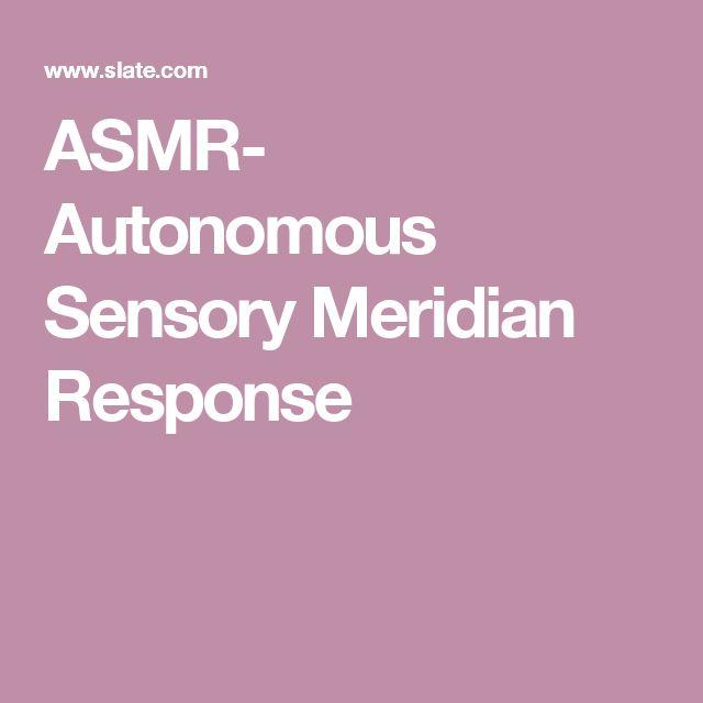 ASMR- Autonomous Sensory Meridian Response