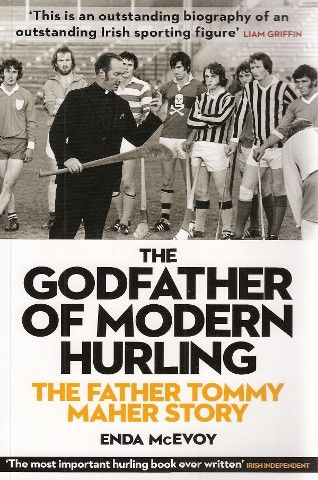 The Godfather of Modern Hurling: The Father Tommy Maher Story - Irish Sport Biography - Biography - Books