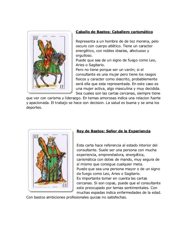 Caballo de Bastos: Caballero carismático Representa a un hombre de de tez morena, pelo oscuro con cuerpo atlético. Tiene u...