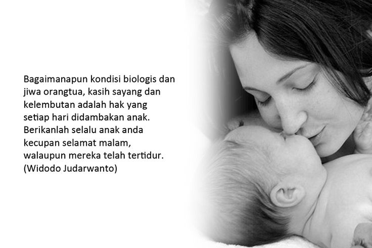 Bagaimanapun kondisi biologis dan jiwa orangtua, kasih sayang dan kelembutan adalah hak yang setiap hari didambakan anak. Berikanlah selalu anak anda kecupan selamat malam, walaupun mereka telah tertidur. (Widodo Judarwanto)  Gambar: Popsugar.com Klik > http://bit.ly/1sF33f0