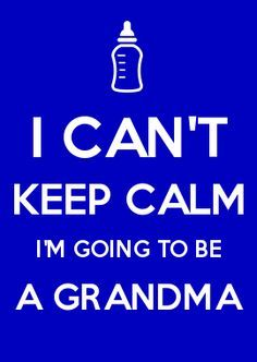 going to be a grandma quotes | CAN'T KEEP CALM I'M GOING TO BE A GRANDMA More