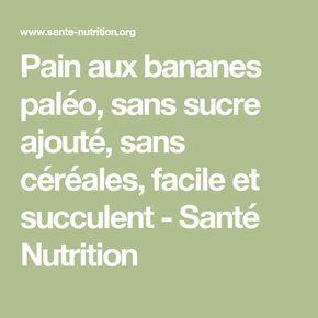 Pain aux bananes paléo, sans sucre ajouté, sans céréales, facile et succulent - Santé Nutrition