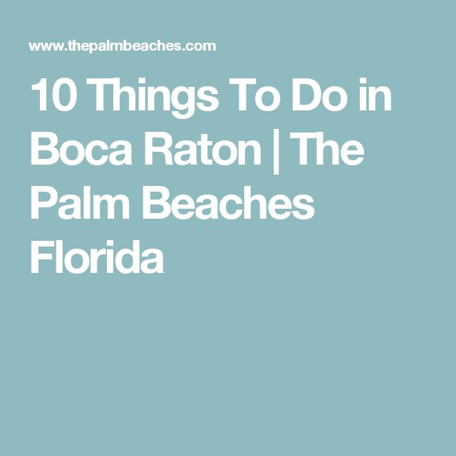 10 Things To Do in Boca Raton | The Palm Beaches Florida