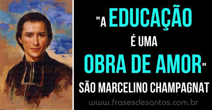 """""""A educação é uma obra de amor."""" São Marcelino Champagnat"""