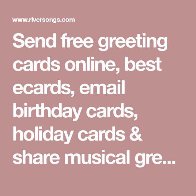 Send Free Greeting Cards Online Best Ecards Email Birthday Holiday Share Musical With Wishes Of