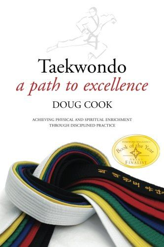 "Taekwondo: A Path to Excellence:   divstrongspan style="" font-weight: normal; ""strong/strong/span/strongdivFinalist – 2010 Book of the Year Award by ForeWord Magazine/divdivFinalist – 2010 USA Best Book Award/div/divdivbr //divdivThis book, in seven parts, offers you the opportunity to visit the garden that is Taekwondo. Discover what it means to be a steadfast practitioner, understand Taekwondo's honorable past, and prosper in the confidence and purpose that Taekwondo offers to all th..."
