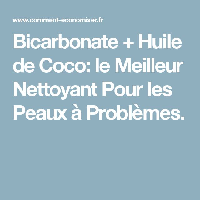 Bicarbonate + Huile de Coco: le Meilleur Nettoyant Pour les Peaux à Problèmes.