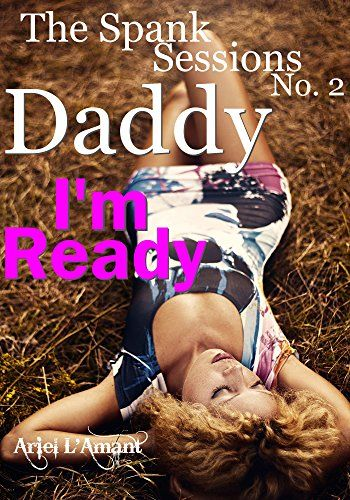 Daddy, I'm Ready: The Spank Sessions No. 2 by Ariel  L'Amant