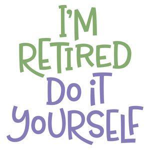 Silhouette Design Store: i'm retired do it yourself