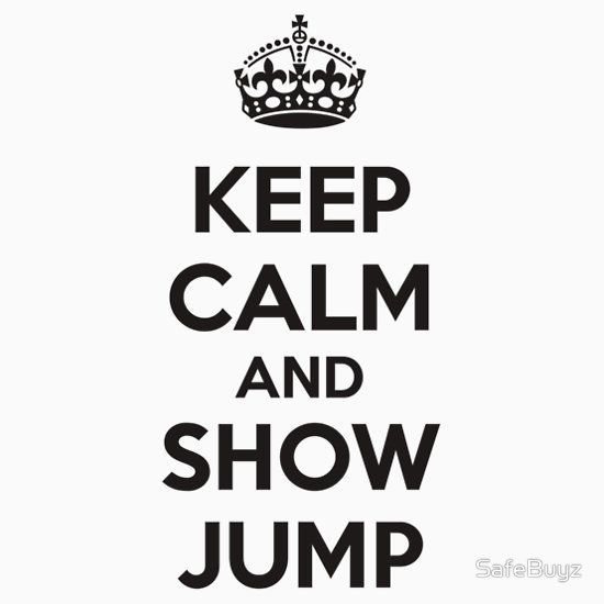 KEEP CALM AND SHOW JUMP