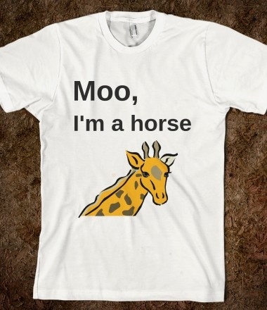 Moo, I'm a horseExcept
