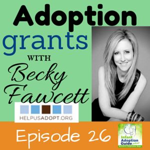 Most of us who are working to save money for our domestic infant adoption could use help with covering the cost. What if you could get FREE money for your adoption journey? Our guest on the show today is Becky Fawcett, an adoptive mom, blogger, and the Founder/Executive Director of HelpUsAdopt.org, which is a national non-profit financial assistance grant program providing grants of up to $15,000 towards their domestic, international, foster, or special needs adoption expenses.