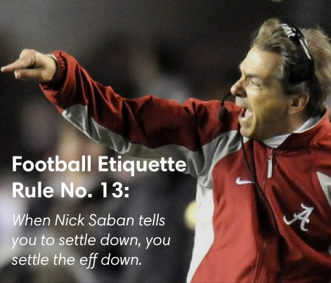Football Etiquette Rule No. 13: Don't make him angry.