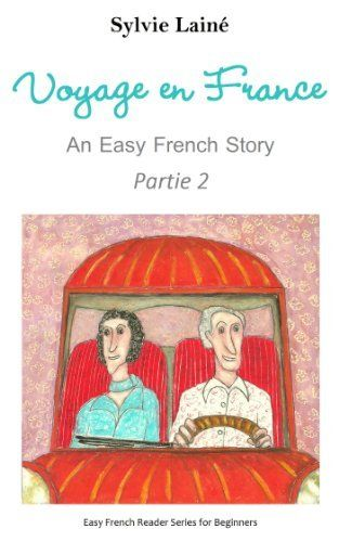 Voyage en France, an Easy French Read for Beginners, PART 2: With Glossaries Throughout the Text (Easy French Reader Series for Beginners) (French Edition) by Sylvie Lainé, http://www.amazon.com/dp/B00FDZ6UGA/ref=cm_sw_r_pi_dp_kOQhvb0JYHRVY