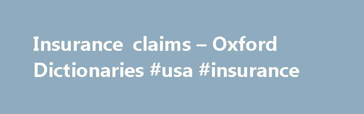 Insurance claims – Oxford Dictionaries #usa #insurance http://insurances.remmont.com/insurance-claims-oxford-dictionaries-usa-insurance/  #oxford insurance # Insurance claims It's great to have insurance when accidents (or other calamities) happen. But in order to receive the benefits from your policy. you generally have to submit a formal claim in writing to your insurer. This page offers guidelines for composing a letter for an insurance claim. Preparing to write BeforeRead MoreThe post…