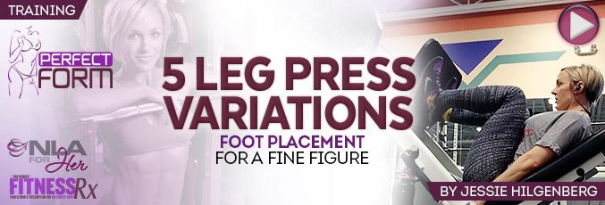 5 Leg Press Variations. Foot placement for a fine figure by Jessie Hilgenberg