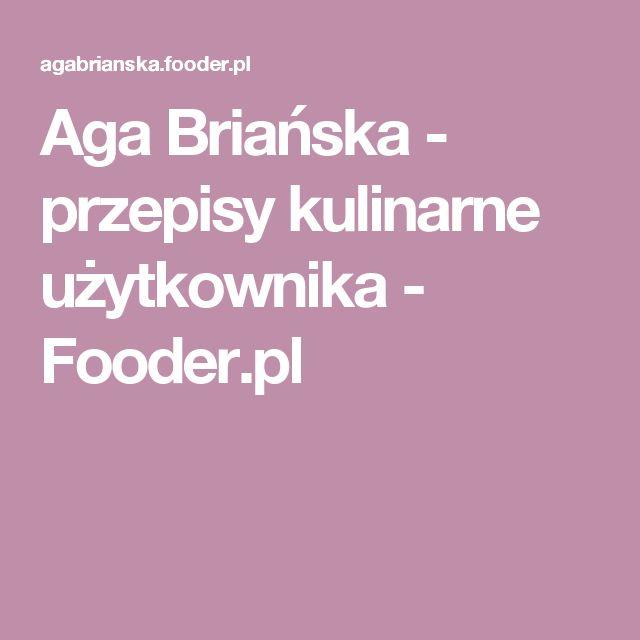 Aga Briańska - przepisy kulinarne użytkownika - Fooder.pl