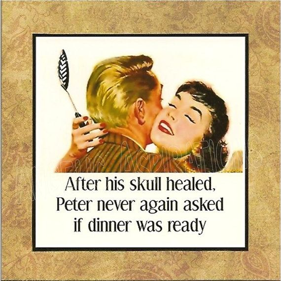 After his skull healed, Peter never again asked if dinner was ready.