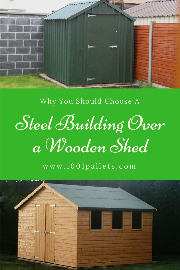 Why You Should Choose A Steel Building Over A Wooden Shed Sheds