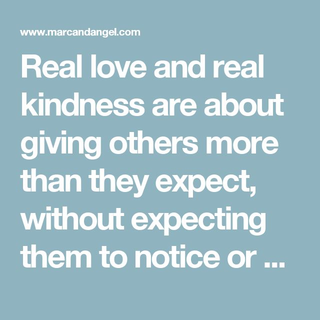 Real love and real kindness are about giving others more than they expect, without expecting them to notice or appreciate you for it. It's about being fully present with them because you truly want to be.Happiness and peace is yours whenever you find the presence and stillness to truly appreciate the small things while chasing after the big ones. Choose not to allow their behavior to dominate your thoughts and emotions. Just be present and accepting. Then decide if you want to spend extra…