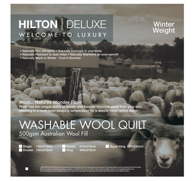 Washable Wool HILTON DELUXE  Wool has the unique ability to breathe and transfer moisture away from your skin, resulting in a more even sleeping temperature for a deeper more restful sleep.  Features: Australian wool fill Cotton cover 500GSM Winter weight Non allergenic Contours to your body Resistant to dust mites Maintains even warmth Warm in winter and cool in summer Cold gentle machine wash or hand wash with approved wool detergent Do not hot wash, tumble dry, iron or bleach May be dry…