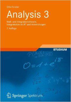Analysis 3: Maß- und Integrationstheorie, Integralsätze im IRn und Anwendungen, Auflage: 7