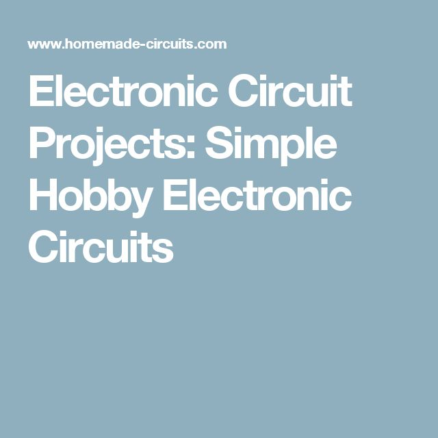 Electronic Circuit Projects: Simple Hobby Electronic Circuits