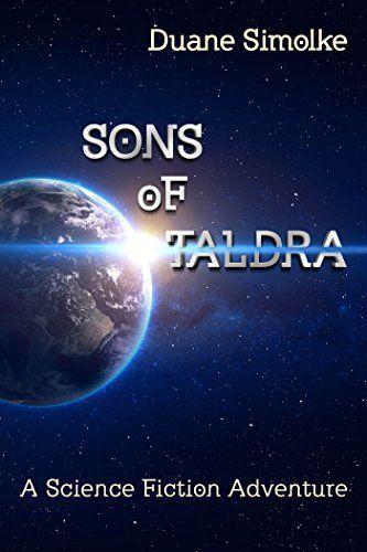 Sons of Taldra: A Science Fiction Adventure #SciFi #Adventure #Book by @DuaneSimolke https://vanessakingsbooks.com/2017/03/15/sons-of-taldra-a-science-fiction-adventure-2/