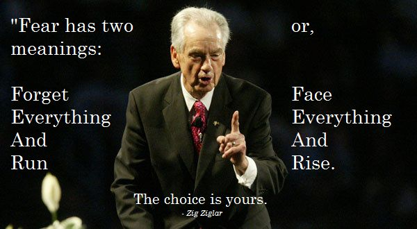 """Fear has two meanings…"" – Zig Ziglar - More at: http://quotespictures.net/21834/fear-has-two-meanings-zig-ziglar"