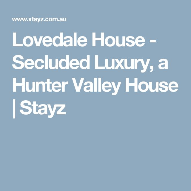 Lovedale House - Secluded Luxury, a Hunter Valley House | Stayz