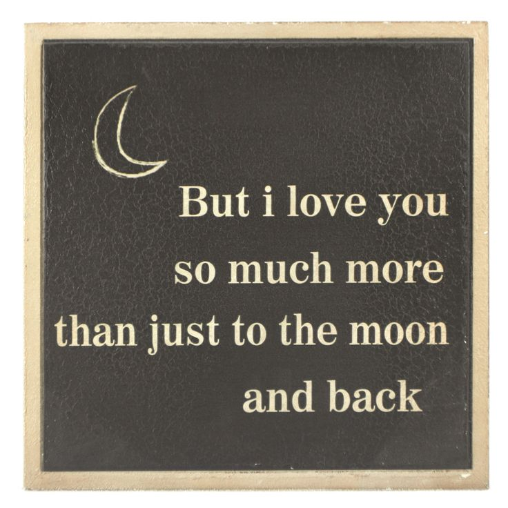 But I Love You So Much More Than Just To The Moon And Back - Wall Decor 14-in